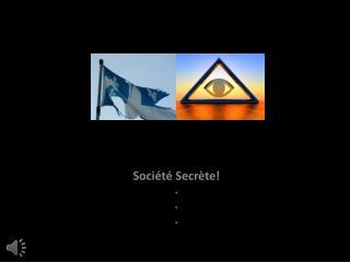 Société Secrète! * * *