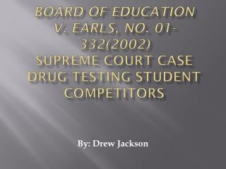 Board of Education v. Earls, No. 01-332(2002) Supreme Court Case Drug Testing Student Competitors