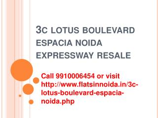 3c lotus boulevard espacia resale price noida 9910006454