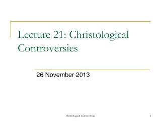 Lecture  21:  Christological Controversies