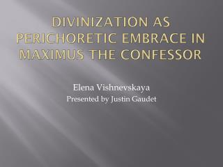 Divinization as  Perichoretic  Embrace in Maximus the Confessor