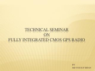 TECHNICAL SEMINAR  ON FULLY INTEGRATED CMOS GPS RADIO