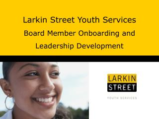Larkin Street Youth  Services Board Member  Onboarding  and  Leadership Development