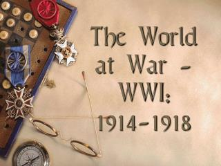 The World at War - WWI: 1914-1918