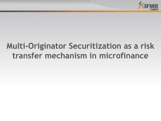 Multi-Originator Securitization as a risk transfer mechanism  in microfinance