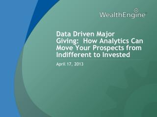 Data Driven Major Giving:  How Analytics Can Move Your Prospects from Indifferent to Invested
