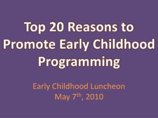 Top 20 Reasons to Promote Early Childhood Programming