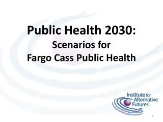 Public Health 2030:  Scenarios for  Fargo Cass Public Health