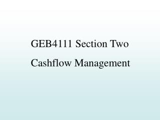 GEB4111 Section Two Cashflow Management