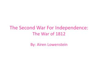 The Second War For Independence:  The War of 1812