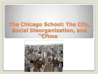 The Chicago School: The City, Social Disorganization, and Crime