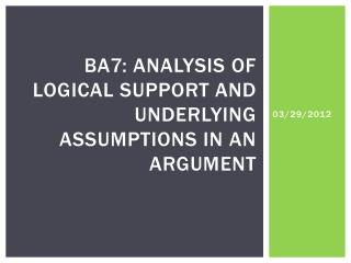 BA7: Analysis of logical support and underlying assumptions in an argument