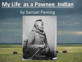 My Life  as a Pawnee  Indian by Samuel Fleming