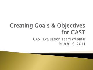 Creating Goals & Objectives  for CAST