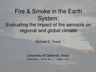 Michael G. Tosca  University of California, Irvine Presented to:   NASA JPL   ||   1 March  2012