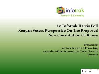 An Infotrak Harris Poll Kenyan Voters Perspective On The Proposed New Constitution Of Kenya