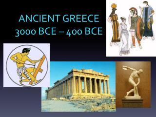 ANCIENT GREECE 3000 BCE – 400 BCE