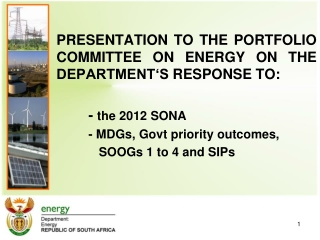 PRESENTATION TO THE PORTFOLIO COMMITTEE ON ENERGY ON THE DEPARTMENT'S RESPONSE TO: