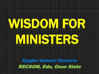Wisdom for  Ministers