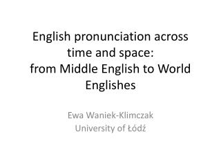 English pronunciation across time and space: f rom Middle English to World Englishes