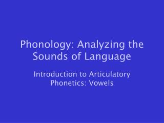 Phonology: Analyzing the Sounds of Language