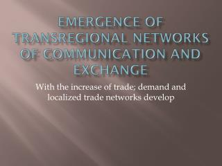 Emergence of Transregional Networks of Communication and Exchange