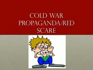 Cold War Propaganda/Red Scare