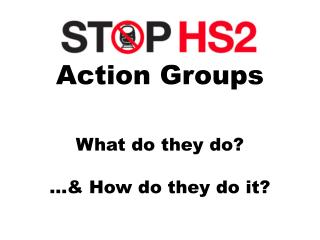 Action Groups What do they do?  …& How do they do it?