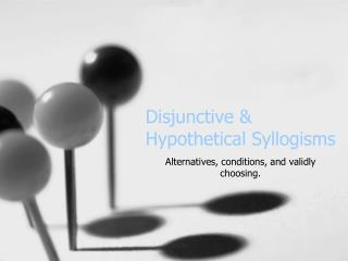 Disjunctive & Hypothetical Syllogisms