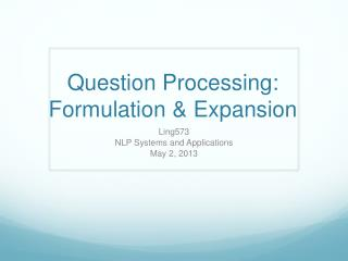 Question Processing:  Formulation & Expansion