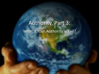 Authority, Part 3: