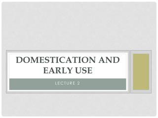 Domestication and Early Use