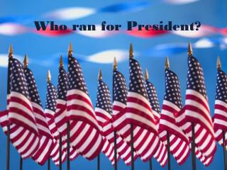 Who ran for President?