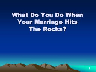 What Do You Do When Your Marriage  Hits The  Rocks?