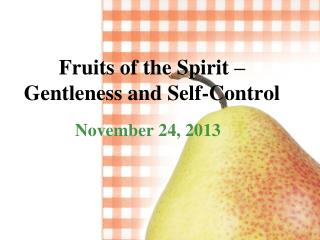 Fruits of the Spirit –  Gentleness and Self-Control