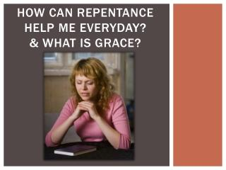 How Can Repentance  Help Me  E veryday? & What is Grace?