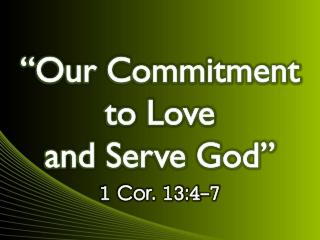 """Our Commitment to Love  and Serve God"""