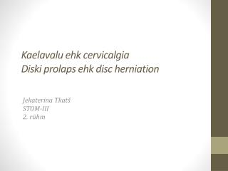 Kaelavalu ehk cervicalgia Diski prolaps ehk disc herniation
