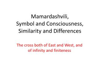 Mamardashvili ,  Symbol and Consciousness, Similarity and Differences