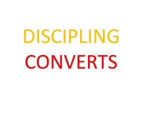 DISCIPLING CONVERTS