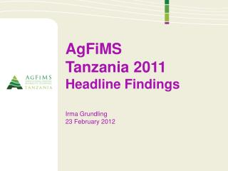 AgFiMS Tanzania 2011 Headline Findings Irma  Grundling 23 February 2012