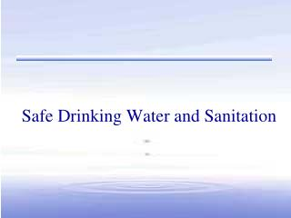 Safe Drinking Water and Sanitation