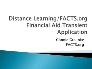 Distance Learning/FACTS.org  Financial Aid Transient Application
