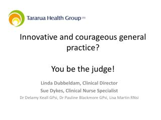 Innovative and courageous general practice? You be the judge!