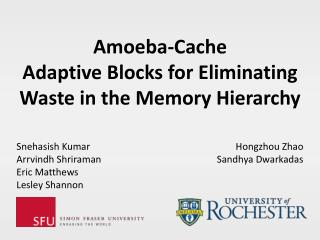 Amoeba-Cache  Adaptive  Blocks for  Eliminating Waste  in the Memory Hierarchy