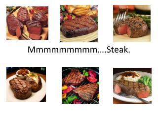 Mmmmmmmmm ….Steak.