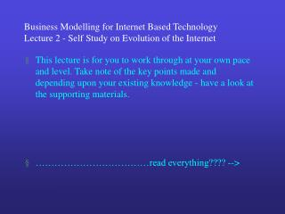 Business  Modelling for Internet Based Technology  Lecture 2 - Self Study on Evolution of the Internet