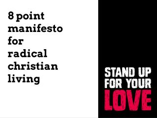8 point manifesto for  radical  christian living