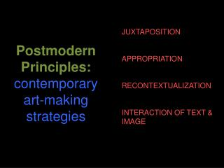 Postmodern Principles:  contemporary art-making strategies