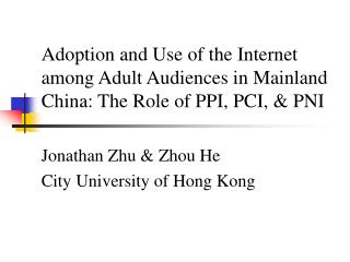 Adoption and Use of the Internet among Adult Audiences in Mainland China: The Role of PPI, PCI, & PNI